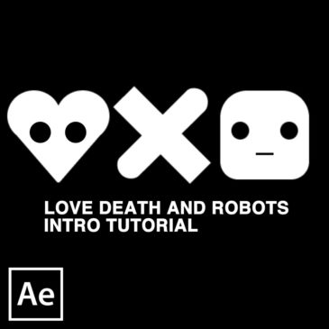 Love Death and Robots After Effects tutorial part 3